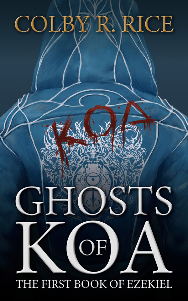 COLBY'S DEBUT BOOK! COMING MAY 2013! Ghosts of Koa, The First Book of Ezekiel