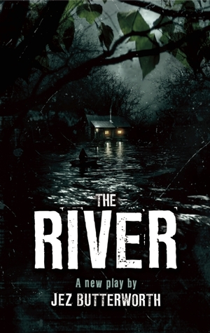 "Play Review: ""The River"" by Jez Butterworth"